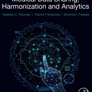 Vasileios Pezoulas, Themis Exarchos - Medical Data Sharing, Harmonization and Analytics-Academic Press (2020)